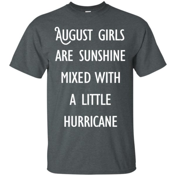 image 148 600x600 - August Girls Are Sunshine Mixed With A Little Hurricane T-shirt