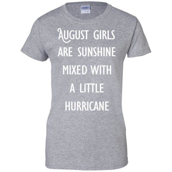 image 156 600x600 - August Girls Are Sunshine Mixed With A Little Hurricane T-shirt