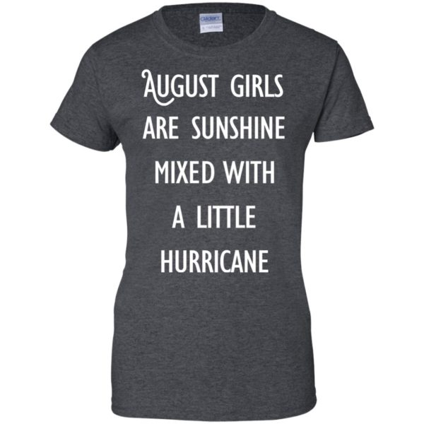 image 157 600x600 - August Girls Are Sunshine Mixed With A Little Hurricane T-shirt