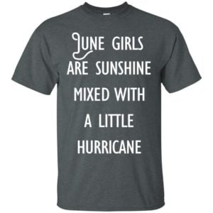 image 184 300x300 - June Girls Are Sunshine Mixed With A Little Hurricane T-shirt