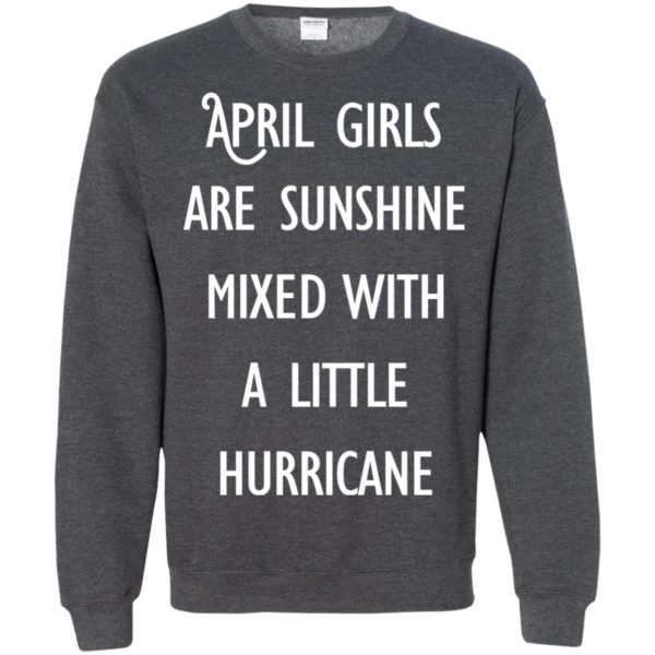image 202 600x600 - April Girls Are Sunshine Mixed With A Little Hurricane T-shirt