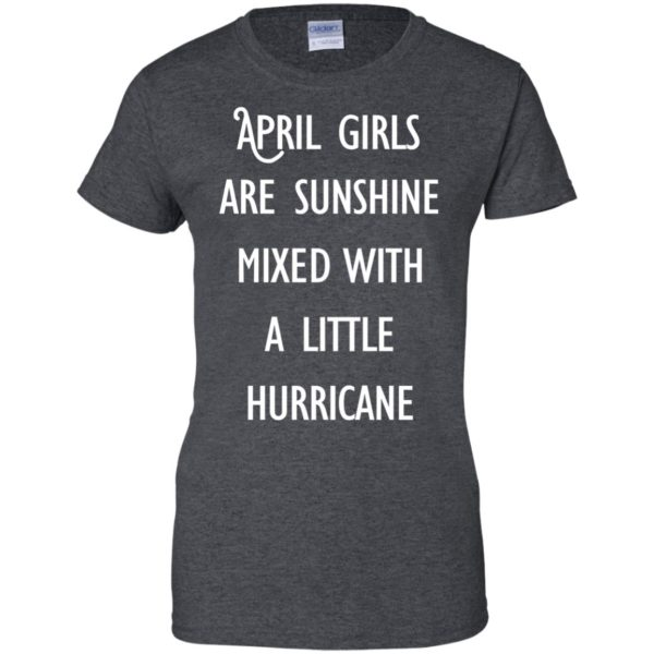 image 205 600x600 - April Girls Are Sunshine Mixed With A Little Hurricane T-shirt