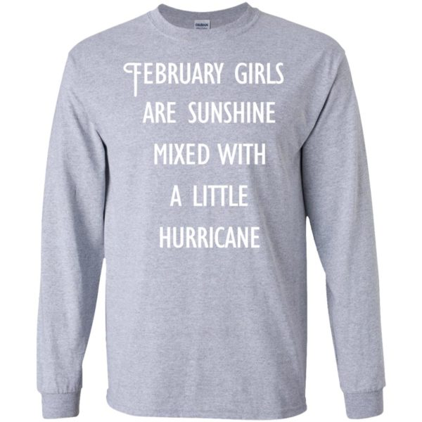image 221 600x600 - February Girls Are Sunshine Mixed With A Little Hurricane T-shirt