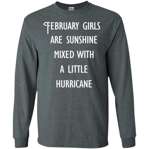image 222 600x600 - February Girls Are Sunshine Mixed With A Little Hurricane T-shirt