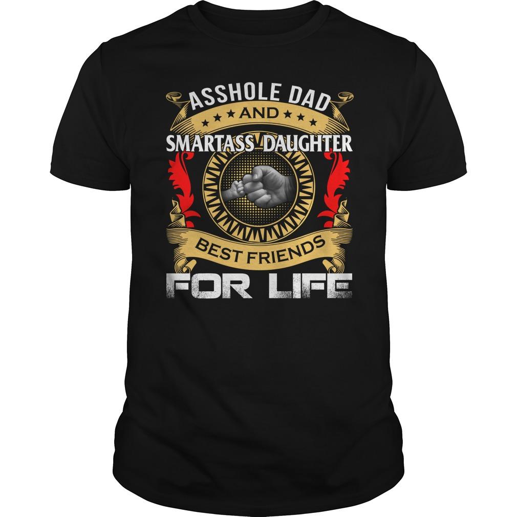 Asshole Dad And Smartass Daughter Best Friend For Life Shirt - Asshole Dad And Smartass Daughter Best Friend For Life Shirt, LS