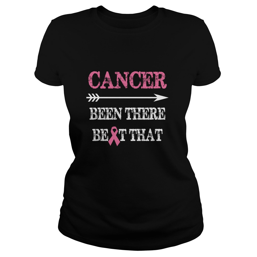 Cancer Been There Beat That Shirt - Cancer Been There Beat That Shirt, Hoodie, Long sleeve