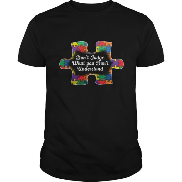 Dont Judge What You Dont Understand Shirt 600x600 - Autism: Don't Judge What You Don't Understand Shirt, Hoodie, LS