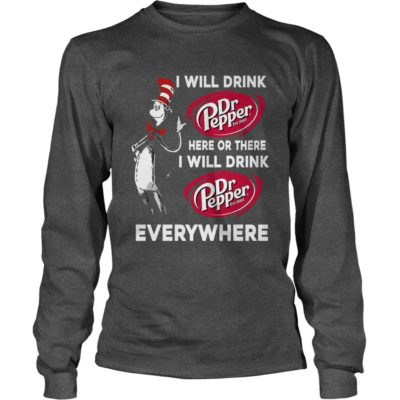 Dr Seuss I Will Drink Dr Pepper Here or There Shirt2 400x400 - Dr Seuss: I Will Drink Dr Pepper Here Or There T-shirt, LS, Sweatshirt