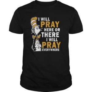 Dr Seuss I Will Pray Here Or There I Will Pray Everywhere Shirt 1 300x300 - Dr Seuss I Will Pray Here Or There, I Will Pray Everywhere Shirt, Hoodie