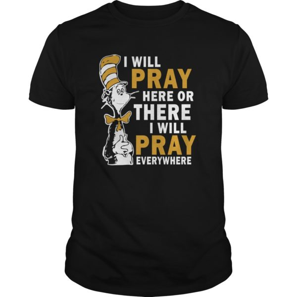 Dr Seuss I Will Pray Here Or There I Will Pray Everywhere Shirt 1 600x600 - Dr Seuss I Will Pray Here Or There, I Will Pray Everywhere Shirt, Hoodie