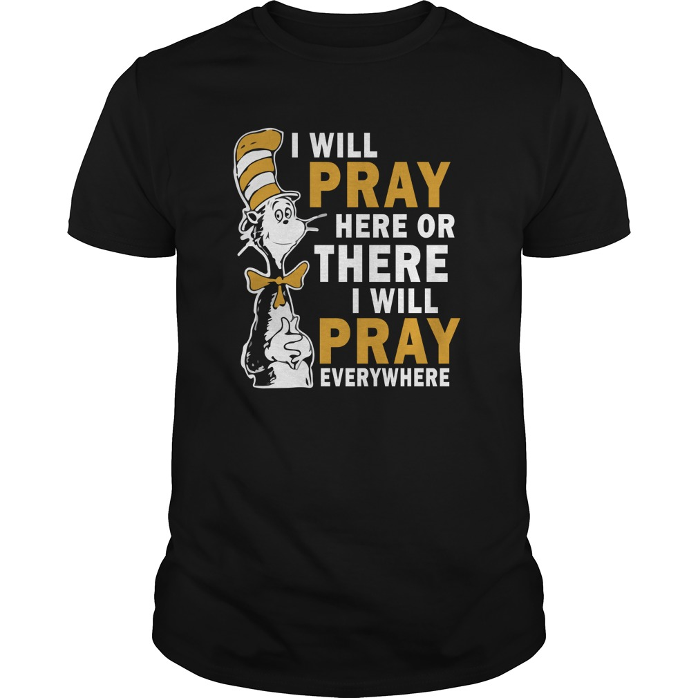 Dr Seuss I Will Pray Here Or There I Will Pray Everywhere Shirt 1 - Dr Seuss I Will Pray Here Or There, I Will Pray Everywhere Shirt, Hoodie