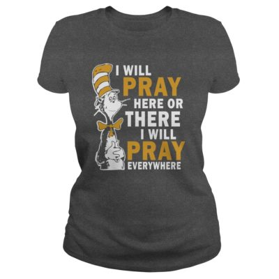 Dr Seuss I Will Pray Here Or There I Will Pray Everywhere Shirt2 400x400 - Dr Seuss I Will Pray Here Or There, I Will Pray Everywhere Shirt, Hoodie