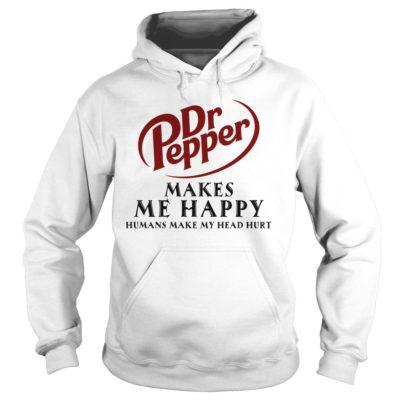 Dr. Pepper Makes Me Happy Humans Make My Head Hurt Shirt1 400x400 - Dr. Pepper Makes Me Happy Humans Make My Head Hurt Shirt, Hoodie