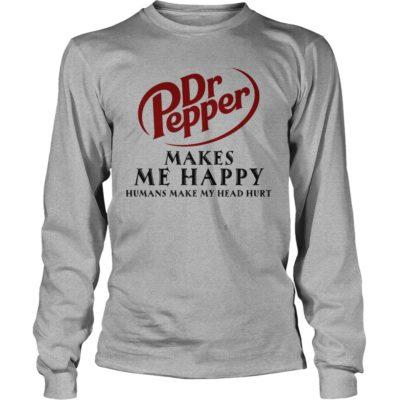 Dr. Pepper Makes Me Happy Humans Make My Head Hurt Shirt3 400x400 - Dr. Pepper Makes Me Happy Humans Make My Head Hurt Shirt, Hoodie