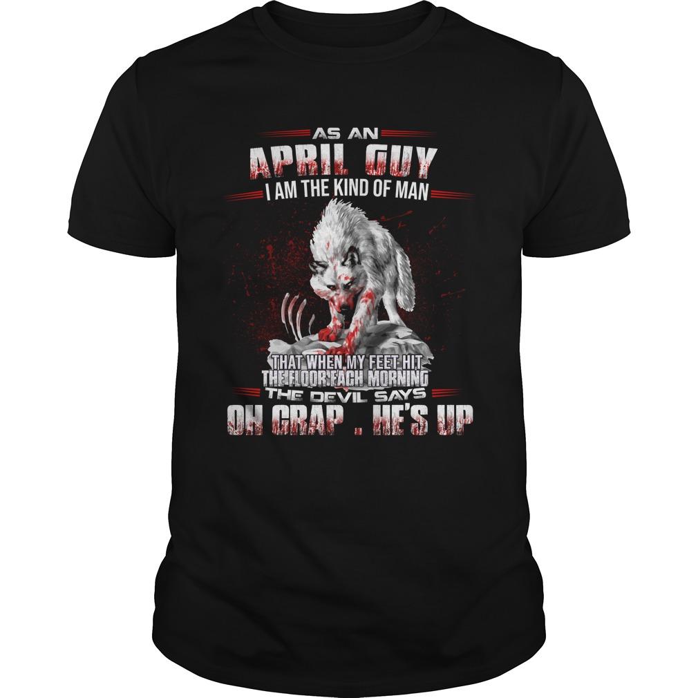 El Lobo Estepario As An April Guy I Am The Kind Of Man Shirt - El Lobo Estepario: As An April Guy I Am The Kind Of Man Shirt, LS