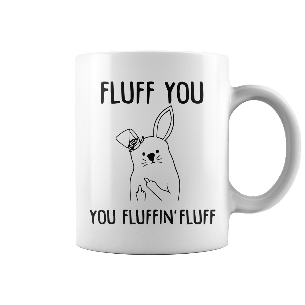 Fluff You You Fluffin Fluff Mugs - Bunnies: Fluff You, You Fluffin' Fluff Mugs