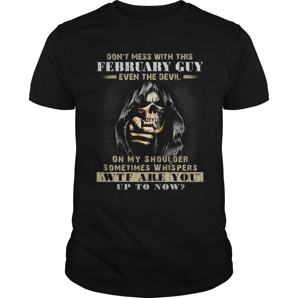 Grim Reaper Dont Mess With This February Guy Even The Devil Shirt - Grim Reaper Dont Mess With This February Guy Even The Devil Shirt, Hoodie, LS