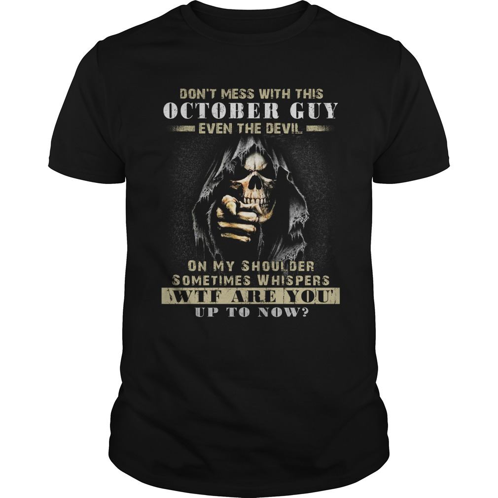 Grim Reaper Dont Mess With This October Guy Even The Devil Shirt - Grim Reaper Don't Mess With This October Guy Even The Devil Shirt, Hoodie