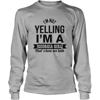 I'm Not Yelling I'm A Georgia Girl That's How We Talk Shirt3 400x400 - I'm Not Yelling I'm A Georgia Girl That's How We Talk Shirt, Hoodie