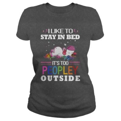 I Like To Stay In Bed Its Too Peopley Outside Shirt2 400x400 - I Like To Stay In Bed It's Too Peopley Outside Shirt, Hoodie, LS