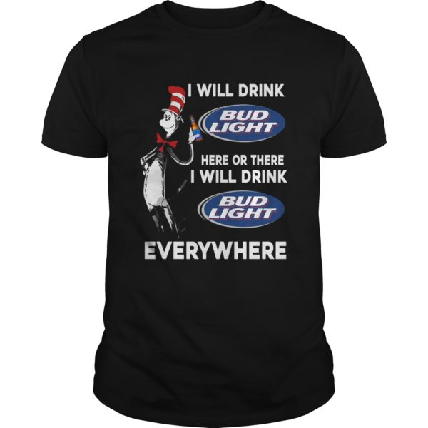 I Will Drink Bud Light Here Or There And Everywhere Shirt 600x600 - Dr Seuss I Will Drink Bud Light Here Or There Shirt, Hoodie, LS
