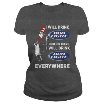 I Will Drink Bud Light Here Or There And Everywhere Shirt2 400x400 - Dr Seuss I Will Drink Bud Light Here Or There Shirt, Hoodie, LS