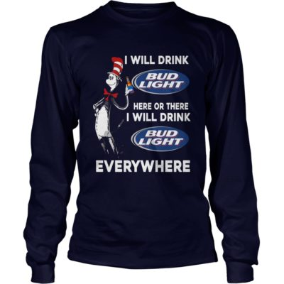I Will Drink Bud Light Here Or There And Everywhere Shirt3 400x400 - Dr Seuss I Will Drink Bud Light Here Or There Shirt, Hoodie, LS