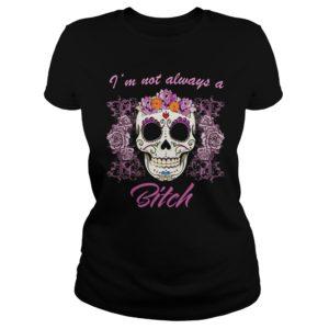 Im A Not Always A Bitch Shirt 300x300 - I'm A Not Always A Bitch Shirt, Hoodie, Long sleeve