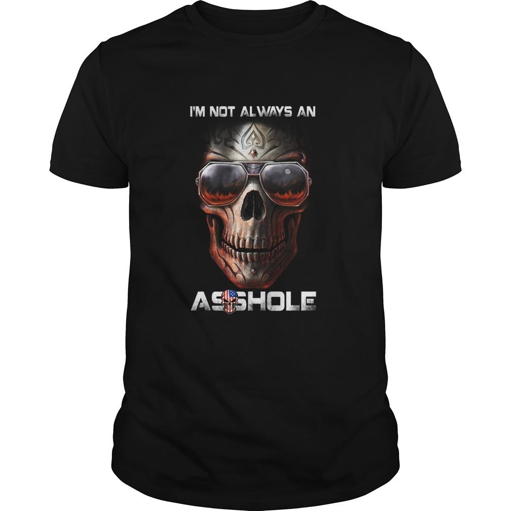 Im Not Always An Asshole Backside Just Kidding Go Fuck Yourself Shirt - I'm Not Always An Asshole and Backside Just Kidding Go Fuck Yourself Shirt