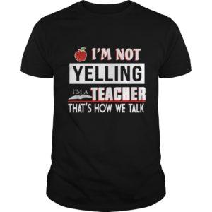 Im Not Yelling I'm A Teacher That's How We Talk Shirt 300x300 - I'm Not Yelling I'm A Teacher That's How We Talk Shirt, Hoodie