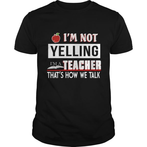 Im Not Yelling I'm A Teacher That's How We Talk Shirt 600x600 - I'm Not Yelling I'm A Teacher That's How We Talk Shirt, Hoodie