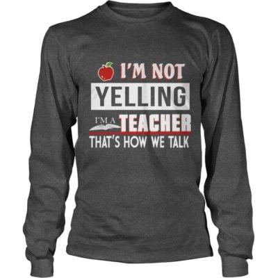 Im Not Yelling I'm A Teacher That's How We Talk Shirt3 400x400 - I'm Not Yelling I'm A Teacher That's How We Talk Shirt, Hoodie