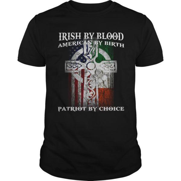 Irish By Blood American By Birth Patriot By Choice Shirt 600x600 - Irish By Blood American By Birth Patriot By Choice Shirt, Hoodie, LS