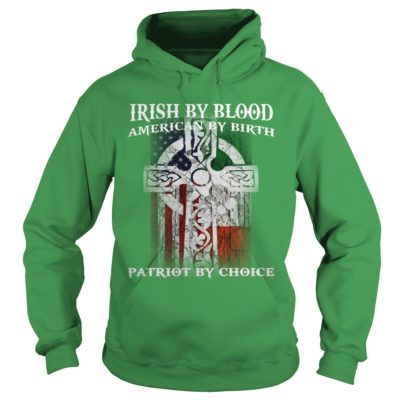 Irish By Blood American By Birth Patriot By Choice Shirt1 400x400 - Irish By Blood American By Birth Patriot By Choice Shirt, Hoodie, LS