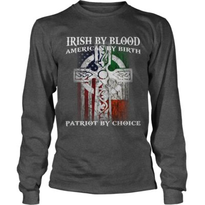 Irish By Blood American By Birth Patriot By Choice Shirt2 400x400 - Irish By Blood American By Birth Patriot By Choice Shirt, Hoodie, LS