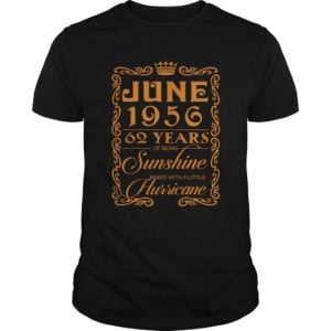 June 1956 62 Years Of Being Sunshine Mixed With A little Hurricane Shirt 300x300 - June 1956, 62 Years Of Being Sunshine Mixed With A little Hurricane Shirt