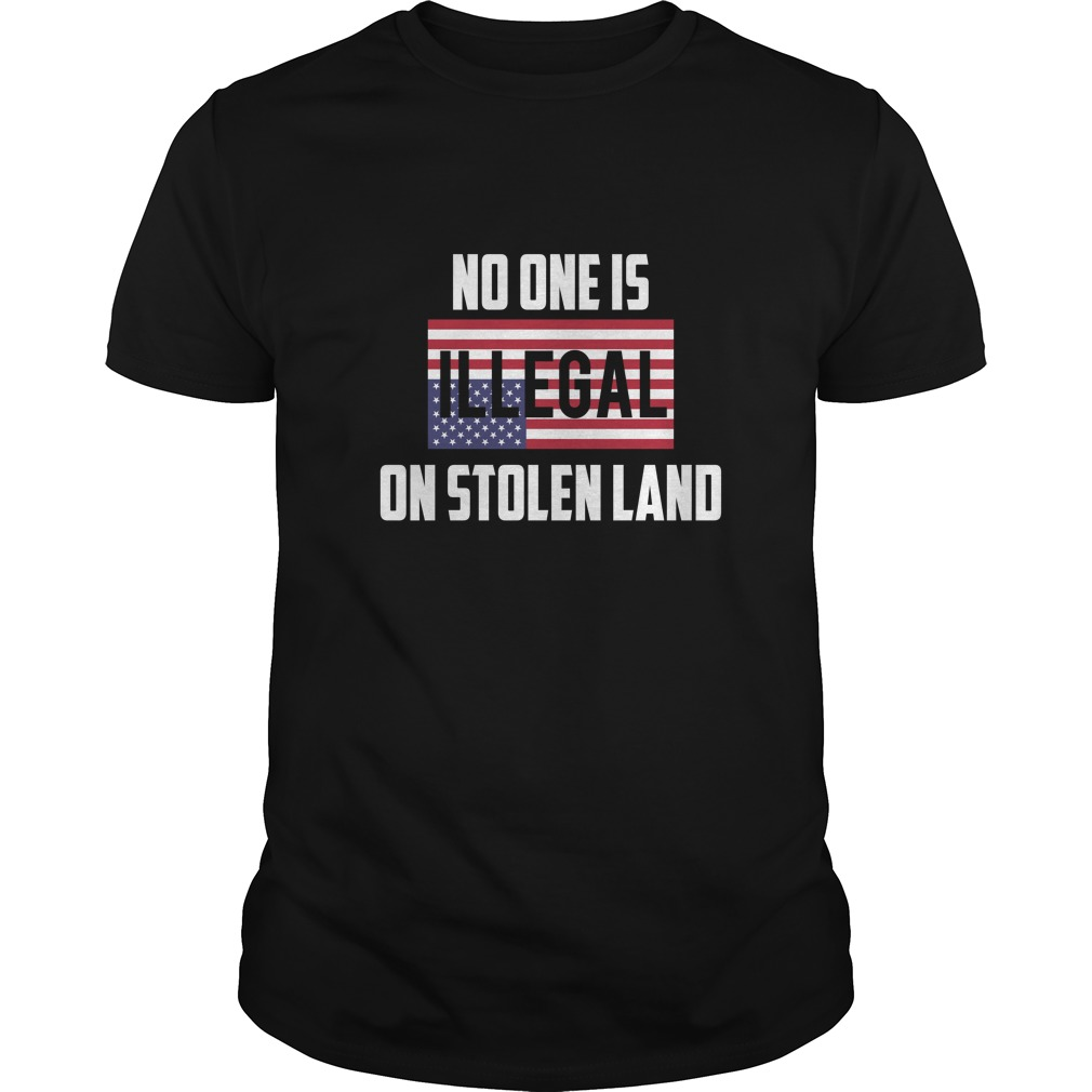 No One Is Illegal On Stolen Land Shirt - No One Is Illegal On Stolen Land T-shirt, Hoodie, LS, Sweatshirt