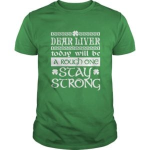 Saint Patricks Day Dear Liver Today Will Be A Rough One Stay Strong Shirt 300x300 - Saint Patrick's Day: Dear Liver Today Will Be A Rough One Stay Strong Shirt