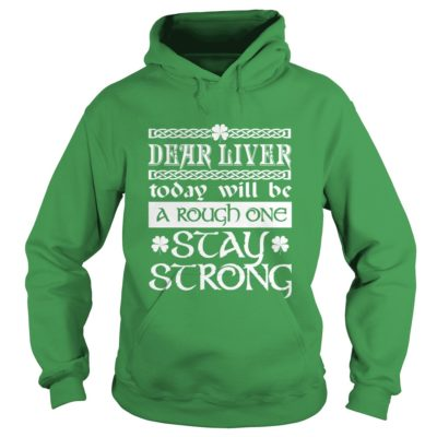 Saint Patricks Day Dear Liver Today Will Be A Rough One Stay Strong Shirt1 400x400 - Saint Patrick's Day: Dear Liver Today Will Be A Rough One Stay Strong Shirt