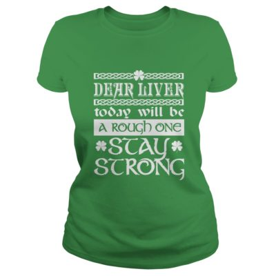 Saint Patricks Day Dear Liver Today Will Be A Rough One Stay Strong Shirt2 400x400 - Saint Patrick's Day: Dear Liver Today Will Be A Rough One Stay Strong Shirt