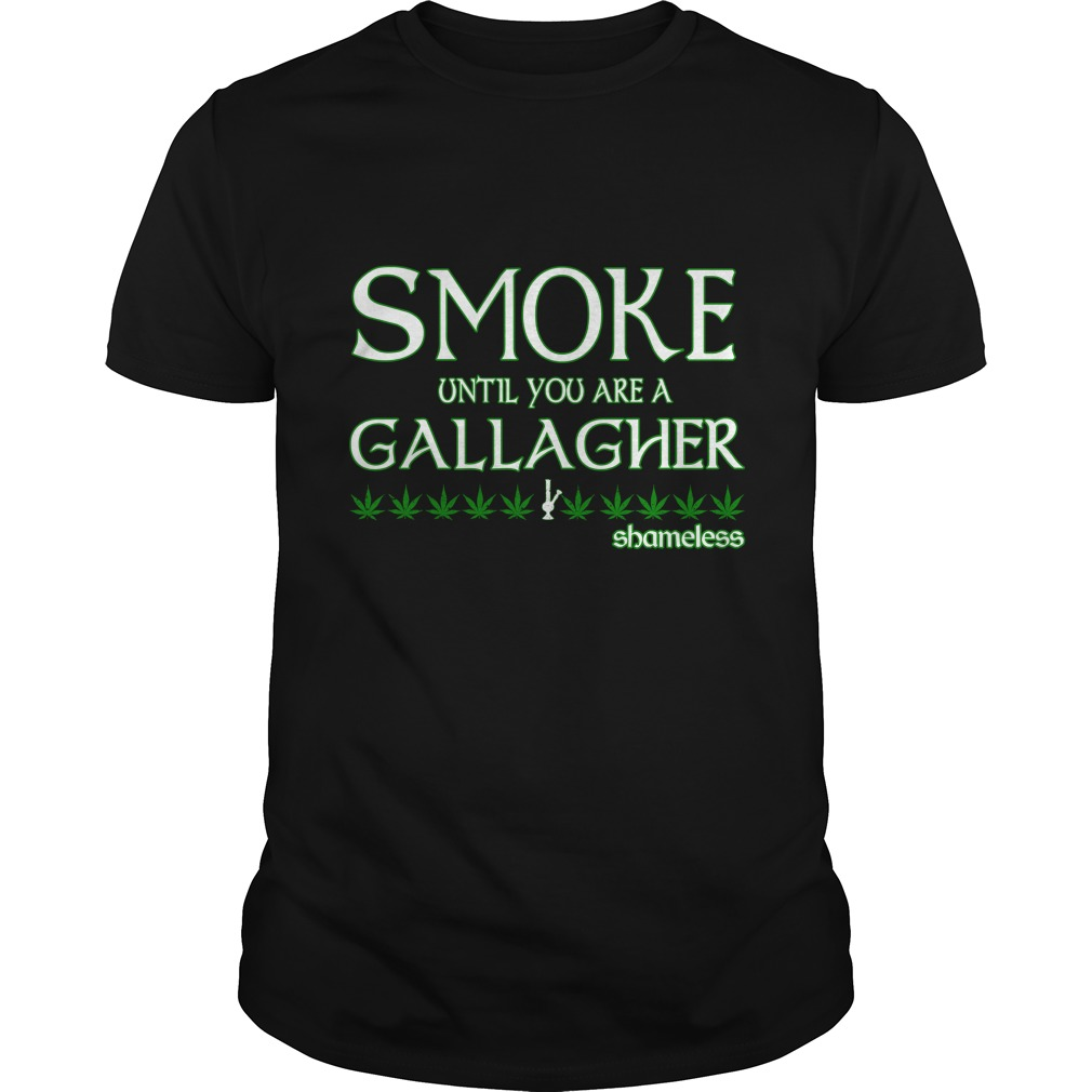 Smoke Until You Are A Gallagher Shirt - Smoke Until You Are A Gallagher Shamless Shirt, Hoodie