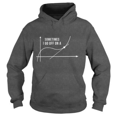 Sometimes I Go Off A Tangent Shirt1 400x400 - Sometimes I Go Off A Tangent Shirt, Hoodie, LS