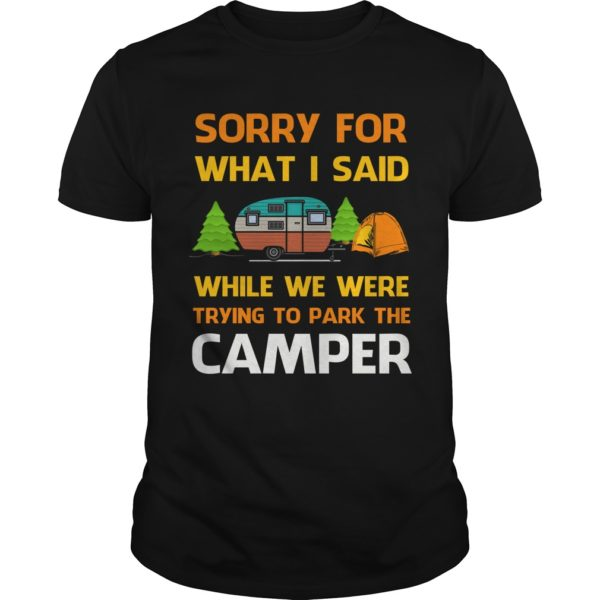 Sorry For What I Said While We Were Trying To Park The Camper Shirt 600x600 - Sorry For What I Said While We Were Trying To Park The Camper Shirt, Hoodie