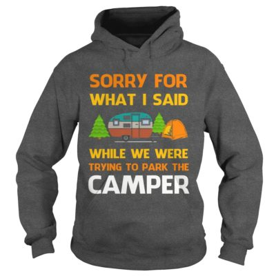 Sorry For What I Said While We Were Trying To Park The Camper Shirt1 400x400 - Sorry For What I Said While We Were Trying To Park The Camper Shirt, Hoodie