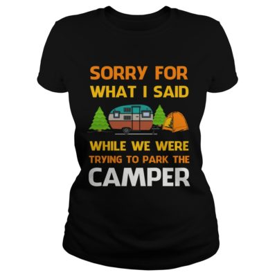 Sorry For What I Said While We Were Trying To Park The Camper Shirt3 400x400 - Sorry For What I Said While We Were Trying To Park The Camper Shirt, Hoodie