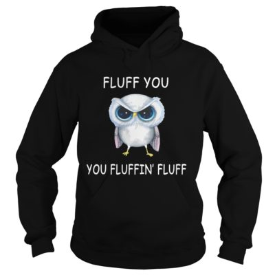 The Owl Fluff You You Fluffin Fluff Shirt1 400x400 - The Owl: Fluff You You Fluffin' Fluff Shirt