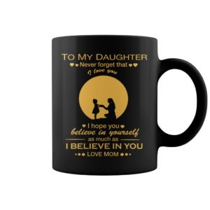 To My Daughter Never Forget That I Love You Mugs 300x300 - To My Daughter Never Forget That I Love You Mugs