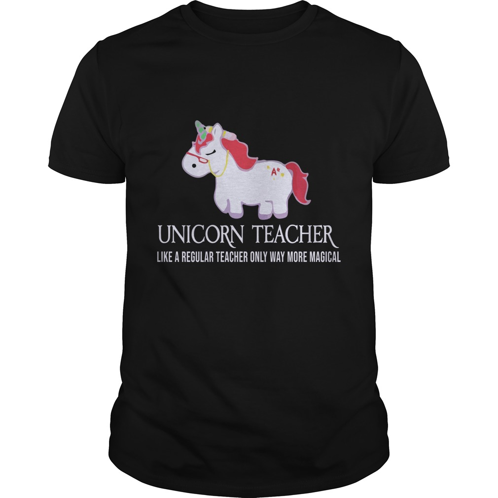 Unicorn Teacher Shirt - Unicorn Teacher Like A Regular Teacher Only Way More Magical Shirt, Hoodie