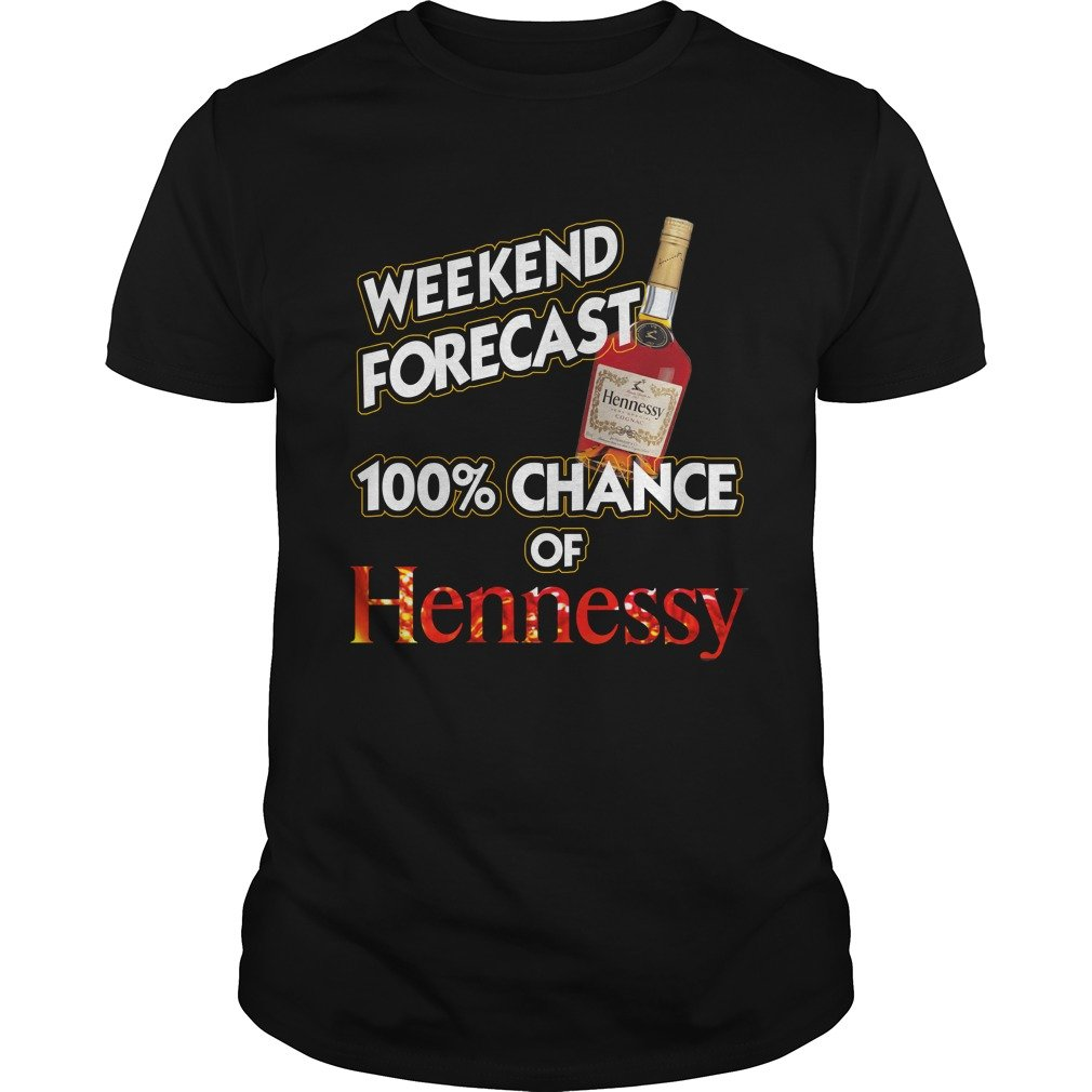 Weekend Forecast 100 Chance Of Hennessy Shirt - Weekend Forecast 100% Chance Of Hennessy Shirt, Hoodie