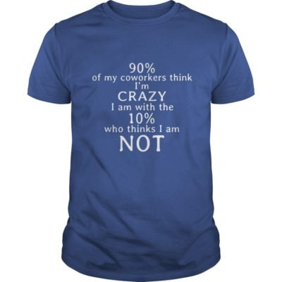 90 percent of my Coworkers think Im crazy shirt1 400x400 - 90 percent of my Coworkers think I'm crazy shirt, long sleeve